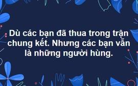 Dân mạng gửi ngàn lời động viên đến những người hùng U23 Việt Nam