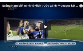 Thực hư chuyện BTC trao Cúp cho Quảng Nam trước khi V-League kết thúc?